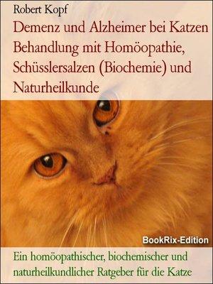 cover image of Demenz und Alzheimer bei Katzen Behandlung mit Homöopathie, Schüsslersalzen (Biochemie) und Naturheilkunde