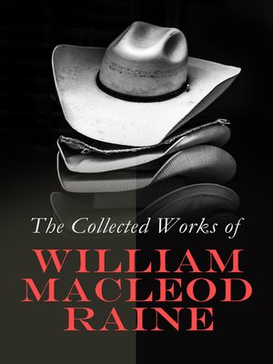 cover image of The Collected Works of William MacLeod Raine