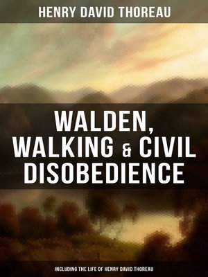 cover image of Walden, Walking & Civil Disobedience (Including the Life of Henry David Thoreau)