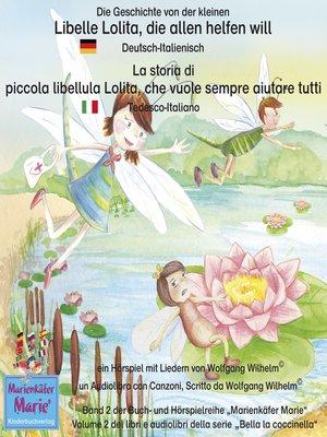cover image of Die Geschichte von der kleinen Libelle Lolita, die allen helfen will. Deutsch-Italienisch / La storia di piccola libellula Lolita, che vuole sempre aiutare tutti. Tedesco-Italiano