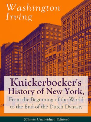 cover image of Knickerbocker's History of New York, From the Beginning of the World to the End of the Dutch Dynasty (Classic Unabridged Edition)