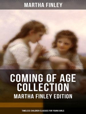 cover image of COMING OF AGE COLLECTION--Martha Finley Edition (Timeless Children Classics For Young Girls)