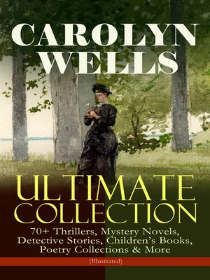 cover image of Carolyn Wells Ultimate Collection – 70+ Thrillers, Mystery Novels, Detective Stories, Children's Books, Poetry Collections & More (Illustrated)