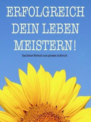 cover image of Erfolgreich dein Leben meistern! Das kleine Hörbuch für mehr Erfolg