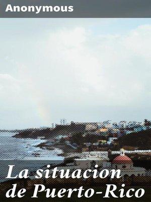 cover image of La situacion de Puerto-Rico