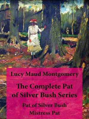cover image of The Complete Pat of Silver Bush Series