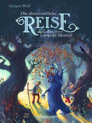 cover image of Die abenteuerliche Reise des Leopold Morsch