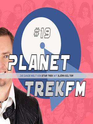 cover image of Planet Trek fm #19--Die ganze Welt von Star Trek