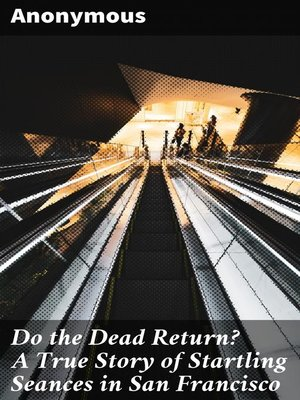 cover image of Do the Dead Return? a True Story of Startling Seances in San Francisco
