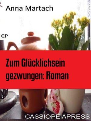 cover image of Zum Glücklichsein gezwungen