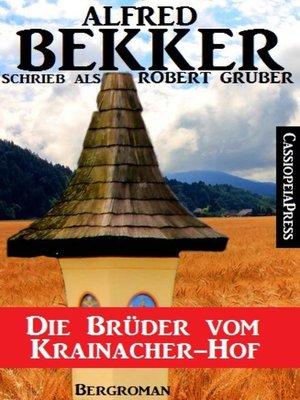 cover image of Alfred Bekker schrieb als Robert Gruber-- Die Brüder vom Krainacher Hof