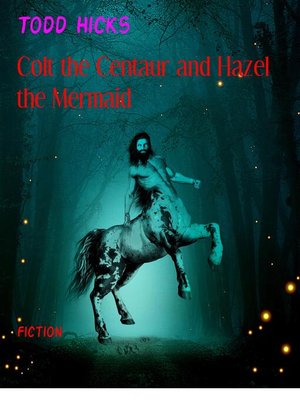 cover image of Colt the Centaur and Hazel the Mermaid