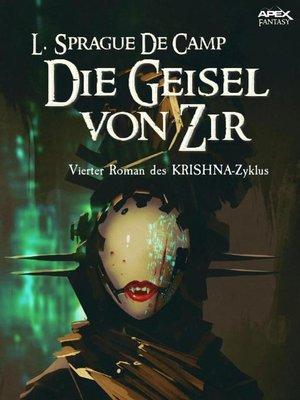 cover image of DIE GEISEL VON ZIR--Vierter Roman des KRISHNA-Zyklus