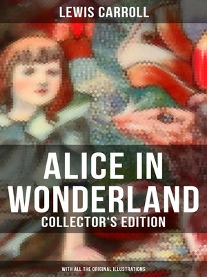 cover image of Alice in Wonderland (Collector's Edition)--With All the Original Illustrations