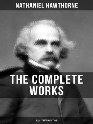 cover image of The Complete Works of Nathaniel Hawthorne (Illustrated Edition)