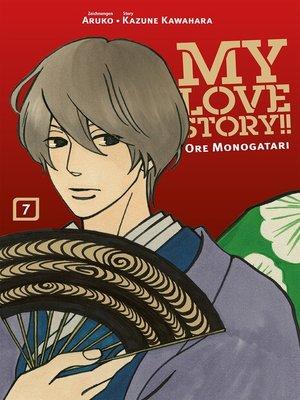 cover image of My Love Story!!--Ore Monagatari, Band 7