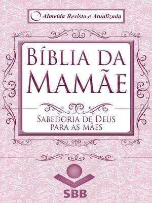 cover image of Bíblia da Mamãe--Almeida Revista e Atualizada