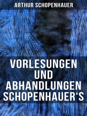 cover image of Vorlesungen und Abhandlungen Schopenhauer's