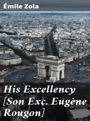 cover image of His Excellency [Son Exc. Eugène Rougon]