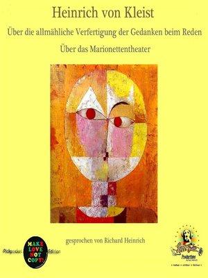cover image of Heinrich von Kleist / Über die allmähliche Verfertigung der Gedanken beim Reden / Über das Marionettentheater
