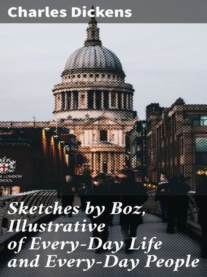 cover image of Sketches by Boz, Illustrative of Every-Day Life and Every-Day People