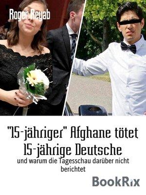 """cover image of """"15-jähriger"""" Afghane tötet 15-jährige Deutsche"""