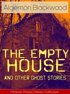 cover image of The Empty House and Other Ghost Stories--Ultimate Horror Classics Collection