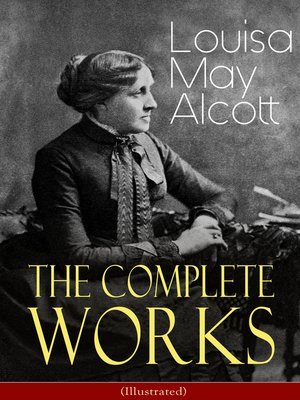 cover image of The Complete Works of Louisa May Alcott (Illustrated)