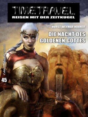 cover image of Timetravel #45; Die Nacht des goldenen Gottes