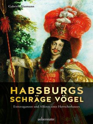 cover image of Habsburgs schräge Vögel