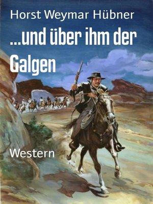 cover image of ...und über ihm der Galgen