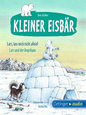 cover image of Der kleine Eisbär. Lass mich nicht allein! / Lars und der Angsthase