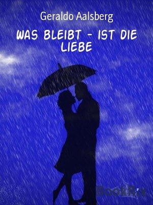 cover image of Was bleibt--ist die Liebe