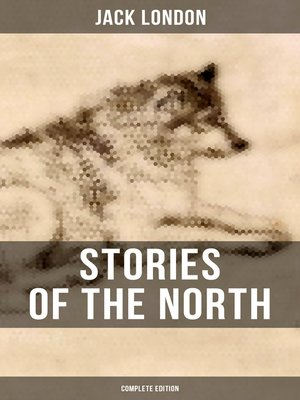 cover image of Stories of the North by Jack London (Complete Edition)