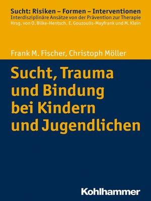 cover image of Sucht, Trauma und Bindung bei Kindern und Jugendlichen