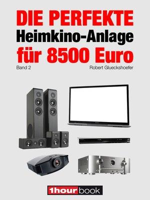 cover image of Die perfekte Heimkino-Anlage für 8500 Euro (Band 2)