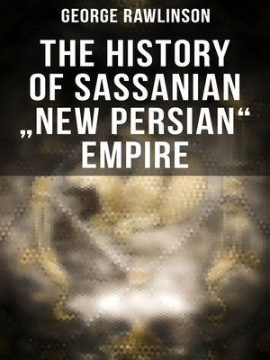 """cover image of The History of Sassanian """"New Persian"""" Empire"""