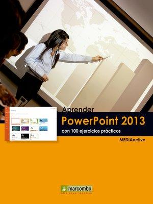 cover image of Aprender PowerPoint 2013 con 100 ejercicios prácticos
