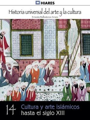 cover image of Cultura y arte islámicos hasta el siglo XIII