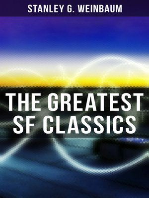 cover image of The Greatest SF Classics of Stanley G. Weinbaum