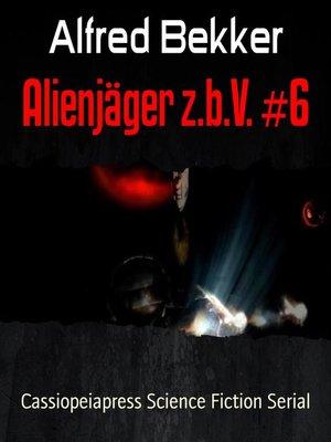 cover image of Alienjäger z.b.V. #6