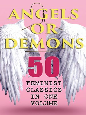 cover image of ANGELS OR DEMONS--50 Feminist Classics in One Volume