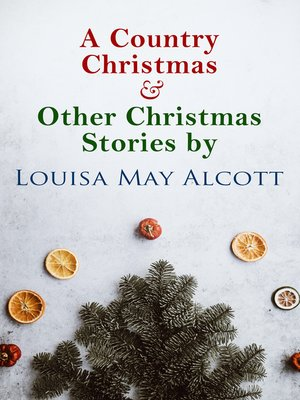 cover image of A Country Christmas & Other Christmas Stories by Louisa May Alcott