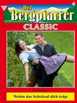 cover image of Der Bergpfarrer Classic 4 – Heimatroman
