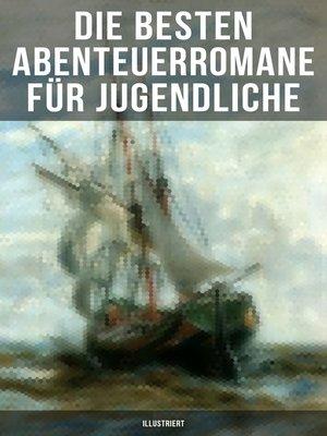 cover image of Die besten Abenteuerromane für Jugendliche (Illustriert)