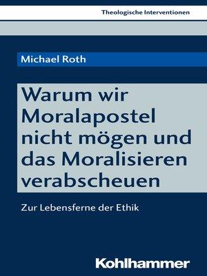 cover image of Warum wir Moralapostel nicht mögen und das Moralisieren verabscheuen