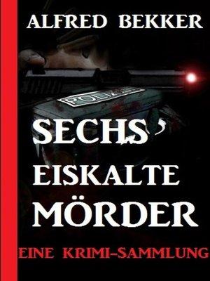 cover image of Sechs eiskalte Mörder