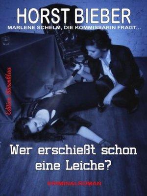 cover image of Wer erschießt schon eine Leiche?