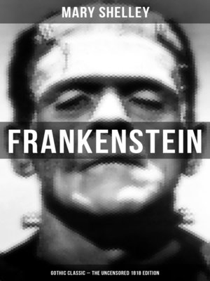 cover image of Frankenstein (Gothic Classic--The Uncensored 1818 Edition)