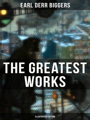 cover image of The Greatest Works of Earl Derr Biggers (Illustrated Edition)